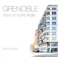 Bruno Moyen - Grenoble sous un autre angle.