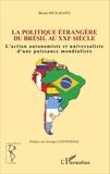 Bruno Muxagato - Politique étrangère du Brésil au XXIe siècle - L'action autonomiste et universaliste d'une puissance mondialisée.