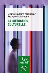 Bruno Nassim Aboudrar et François Mairesse - La médiation culturelle.
