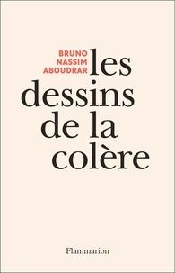 Bruno Nassim Aboudrar - Les dessins de la colère.