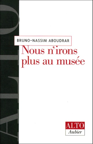 Bruno Nassim Aboudrar - Nous n'irons plus au musée.