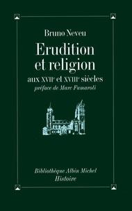 Bruno Neveu - Erudition et religion aux XVII et XVIIIº siècles.