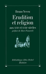 Bruno Neveu - Érudition et religion - Aux XVIIe et XVIIIe siècles.