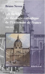 Bruno Neveu - Les facultés de théologie catholique de l'Université de France - 1808-1885.