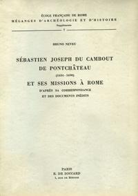 Bruno Neveu - Sébastien Joseph du Cambout de Pontchâteau (1634-1690) et ses missions à Rome - D'après sa correspondance et des documents inédits.