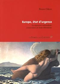 Bruno Odent - Europe, état d'urgence - La régression nationaliste, consécration de l'ordo-libéralisme.