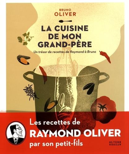Bruno Oliver - La cuisine de mon grand-père - Un trésor de recettes de Raymond à Bruno.