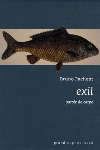 Bruno Pachent - Exil - Parole de Carpe.