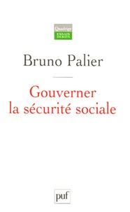 Bruno Palier - Gouverner la sécurité sociale - Les réformes du système français de protection sociale depuis 1945.
