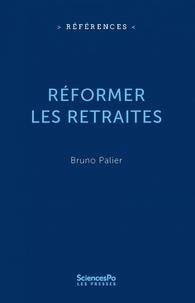 Bruno Palier - Réformer les retraites.