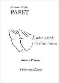 Bruno Papet et Michel Papet - L'adonis fardé et le vieux truand.