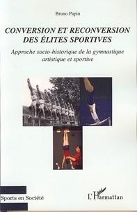 Bruno Papin - Conversion et reconversion des élites sportives - Approche socio-historique de la gymnastique artistique et sportive.