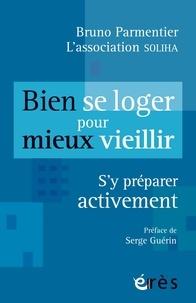 Bruno Parmentier - Bien se loger pour mieux vieillir - S'y préparer activement.
