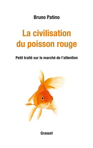 Bruno Patino - La civilisation du poisson rouge - Petit traité sur le marché de l'attention.