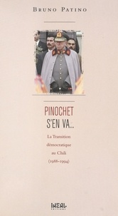 Bruno Patino - Pinochet s'en va - La transition démocratique au Chili (1988-1994).