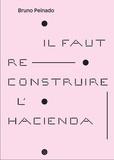 Bruno Peinado - Il faut reconstruire l'Hacienda.