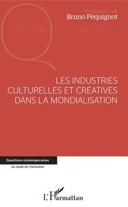 Bruno Péquignot - Les industries culturelles et créatives dans la mondialisation.