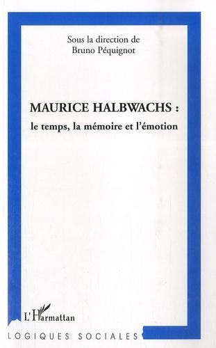 Bruno Péquignot - Maurice Halbwachs : le temps, la mémoire et l'émotion.