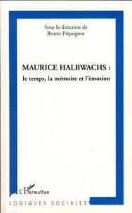 Bruno Péquignot et Francis Farrugia - Maurice Halbwachs : le temps, la mémoire et l'émotion.