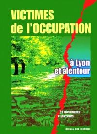 Bruno Permezel - Victimes de l'Occupation à Lyon et alentour - 81 monuments, 11 parcours.