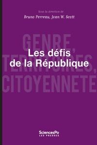 Bruno Perreau et Joan Wallach Scott - Les défis de la République - Genre, territoires, citoyenneté.