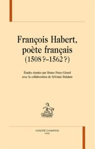 Bruno Petey-Girard - François Habert, poète français : 1508?-1562?.