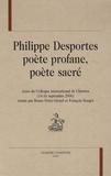 Bruno Petey-Girard et Françoise Rouget - Philippe Desportes - Poète profane, poète sacré.