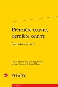 Bruno Petey-Girard et Marie-Emmanuelle Plagnol-Diéval - Première oeuvre, dernière oeuvre - Ecrits d'une écriture.