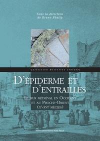 Bruno Phalip - D'épiderme et d'entrailles - Le mur médieval en Occident et au Proche-Orient.