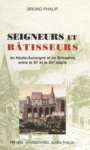 Bruno Phalip - Seigneurs et bâtisseurs. - Le château et l'habitat seigneurial en Haute-Auvergne et Brivadois entre le XIème et le XVème siècle.