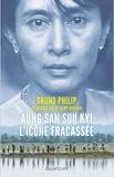 Bruno Philip - Aung San Suu Kyi - L'icône fracassée.