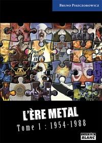 Bruno Piszczorowicz - L'ère Metal - Tome 1 (1954-1988).
