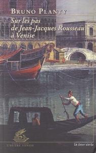 Bruno Planty - Sur les pas de Jean-Jacques Rousseau à Venise.