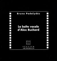 Bruno Podalydès - La boîte vocale d'Alex Buchard. 1 CD audio