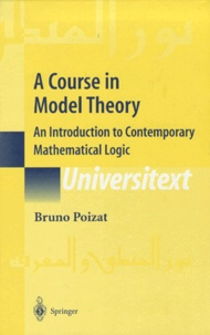 Bruno Poizat - A Course in Model Theory. - An Introduction to Contemporary Mathematical Logic.