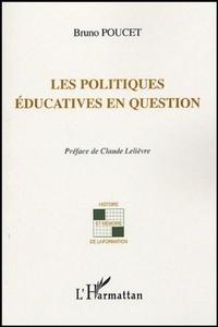 Bruno Poucet - Les politiques éducatives en question.