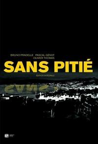 Bruno Pradelle et Pascal Génot - Sans pitié  : Edition intégrale.