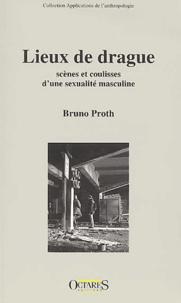 Bruno Proth - Lieux de drague. - Scènes et coulisses d'une sexualité masculine.