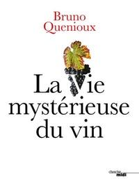 La vie mystérieuse du vin - Bruno Quenioux |