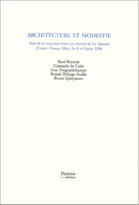 Bruno Queysanne et René Borruey - Architecture et modestie - Actes de la rencontre tenue au couvent de La Tourette (Centre Thomas More) les 8 et 9 juin 1996.