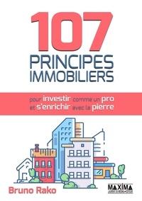 107 principes immobiliers pour investir comme un pro et s'enrichir avec la pierre - Bruno Rako - 9782818807545 - 13,99 €