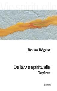 Bruno Régent - De la vie spirituelle - Repères.