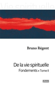 Bruno Régent - De la vie spirituelle - Tome 2, Fondements.