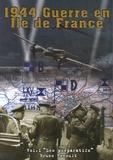 Bruno Renoult - 1944 Guerre en Ile de France - Volume 1, La bataille aérienne 1 mai -15 juin 1944.