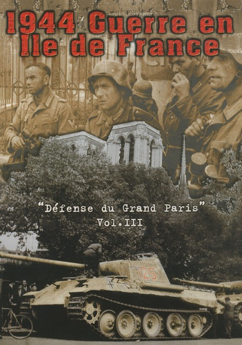 Bruno Renoult et James West - 1944 Guerre en Ile de France - Volume 3, La défense du Grand Paris.