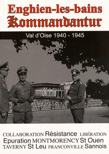 Bruno Renoult - Enghien Kommandantur - Histoire d'Enghien les Bains et alentours sous l'Occupation (1940-1945).