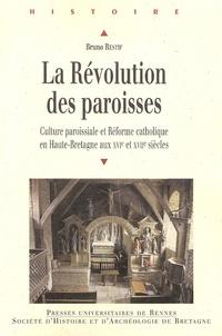 Bruno Restif - La Révolution des paroisses - Culture paroissiale et Réforme catholique en Haute-Bretagne aux XVIe et XVIIe siècles.