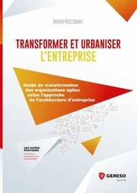 Openwetlab.it Transformer et urbaniser l'entreprise - Guide de transformation des organisations agiles selon l'approche de l'architecture d'entreprise Image