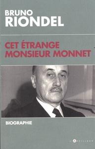 Bruno Riondel - Cet étrange Monsieur Monnet - Une biographie.