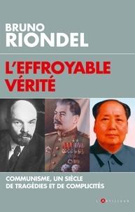Bruno Riondel - L'effroyable vérité - Un siècle de tragédies et de complicités.
